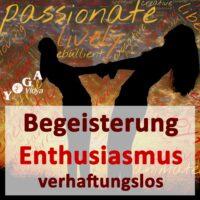 Enthusiastisch und verhaftungslos leben